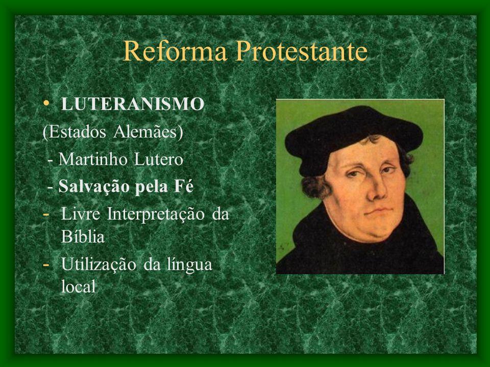 Reforma Protestante LUTERANISMO (Estados Alemães) - Martinho Lutero - Salvação pela Fé - Livre Interpretação da Bíblia - Utilização da língua local