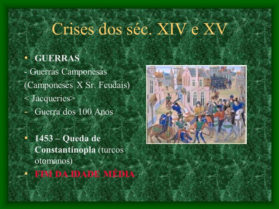 Crises dos séc. XIV e XV GUERRAS - Guerras Camponesas (Camponeses X Sr. Feudais) - Guerra dos 100 Anos 1453 – Queda de Constantinopla (turcos otomanos