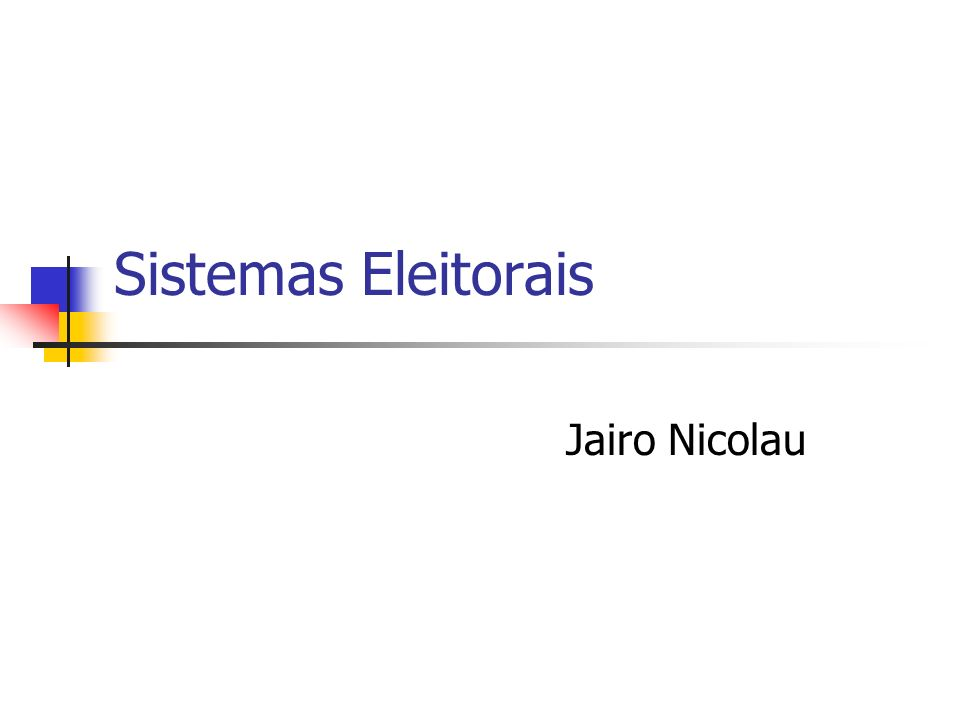 Componentes de um Sistema Eleitoral Fórmula Eleitoral: determina como as os votos são contados para fins de distribuição de cadeiras.