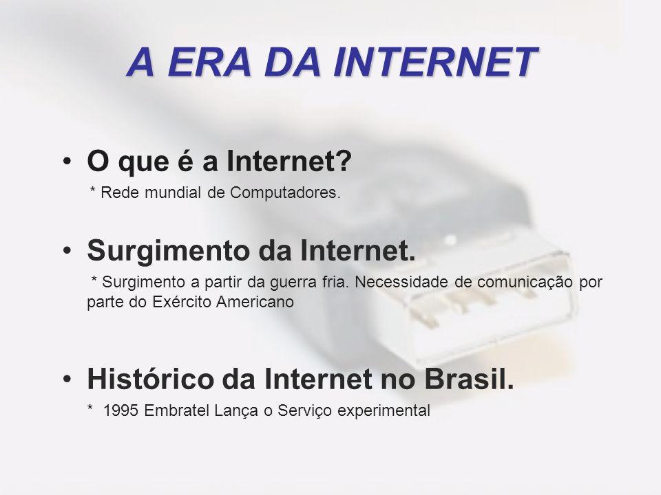 A ERA DA INTERNET O que é a Internet? * Rede mundial de Computadores. Surgimento da Internet. * Surgimento a partir da guerra fria. Necessidade de com