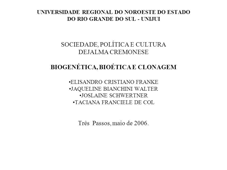 UNIVERSIDADE REGIONAL DO NOROESTE DO ESTADO DO RIO GRANDE DO SUL - UNIJUI SOCIEDADE, POLÍTICA E CULTURA DEJALMA CREMONESE BIOGENÉTICA, BIOÉTICA E CLON