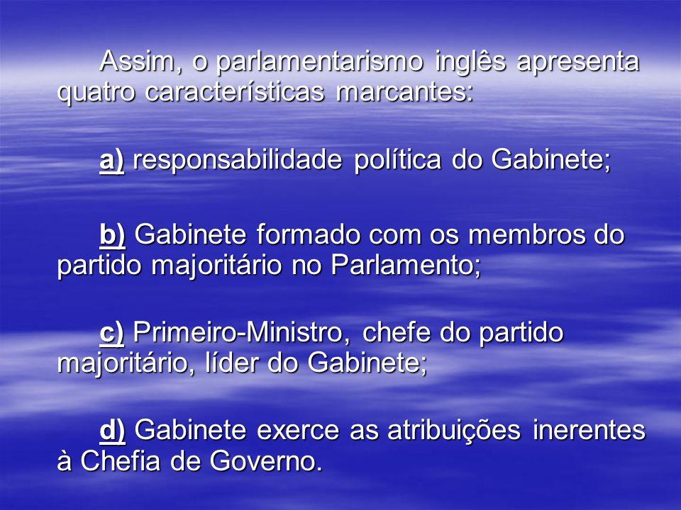 São órgãos essenciais ao parlamentarismo inglês: a Coroa, o Gabinete e o Parlamento, aos quais se junta o Poder Judiciário.