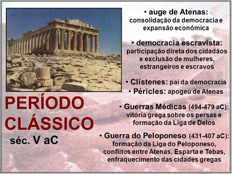 PERÍODO CLÁSSICO séc. V aC auge de Atenas: consolidação da democracia e expansão econômica democracia escravista: participação direta dos cidadãos e e