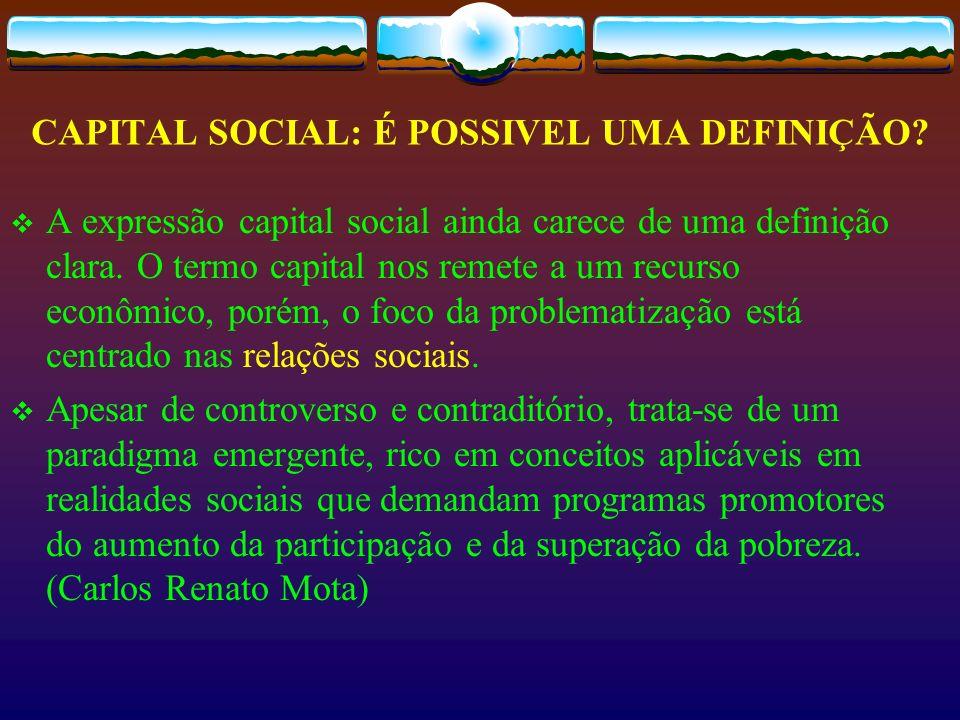 CAPITAL SOCIAL: É POSSIVEL UMA DEFINIÇÃO? A expressão capital social ainda carece de uma definição clara. O termo capital nos remete a um recurso econ