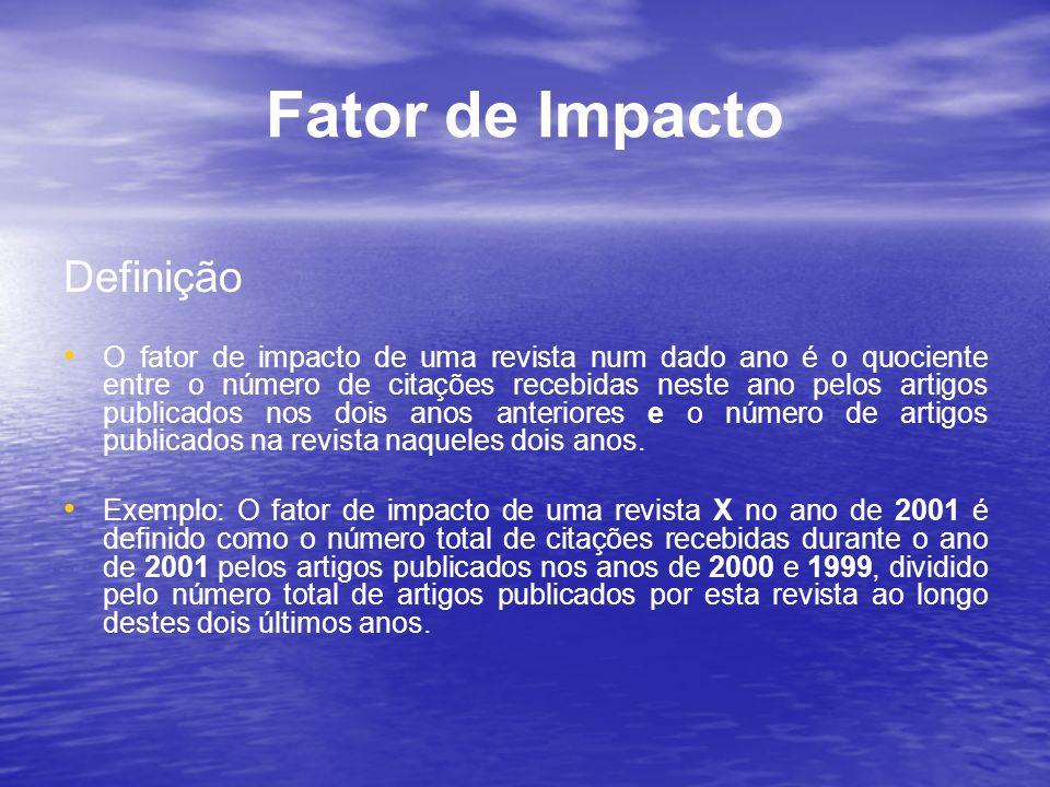 Fator de Impacto Definição O fator de impacto de uma revista num dado ano é o quociente entre o número de citações recebidas neste ano pelos artigos p