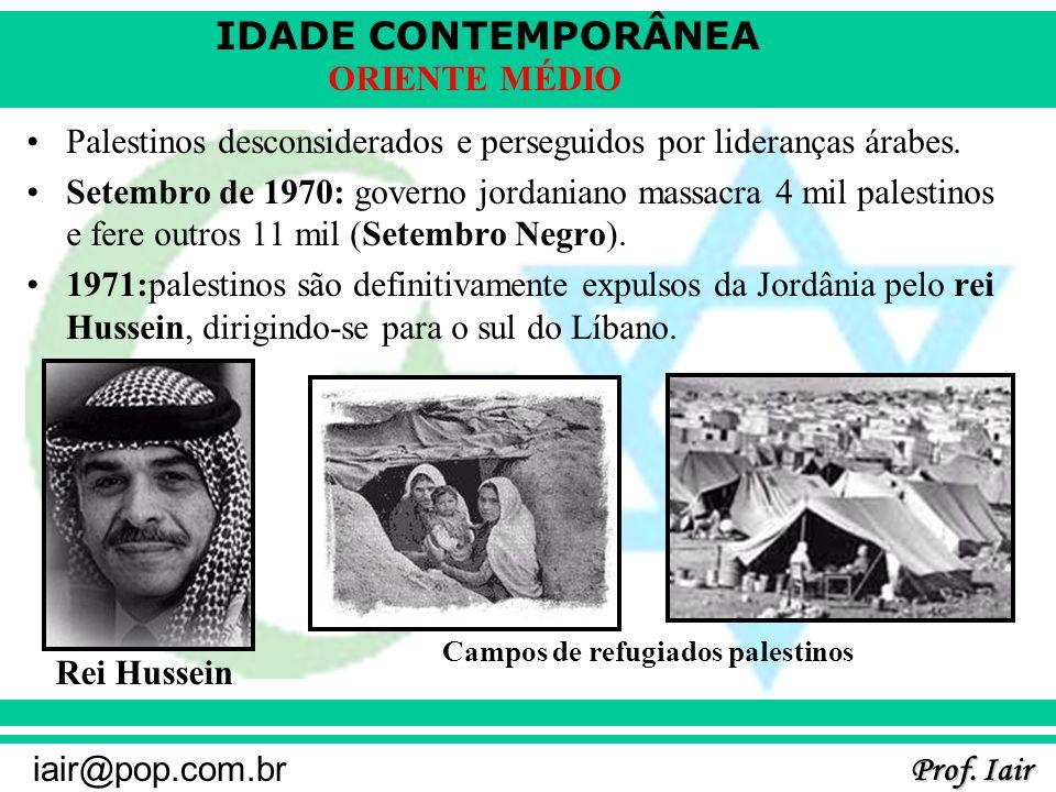 IDADE CONTEMPORÂNEA Prof. Iair iair@pop.com.br ORIENTE MÉDIO Palestinos desconsiderados e perseguidos por lideranças árabes. Setembro de 1970: governo