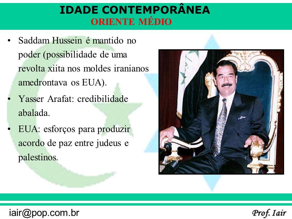 IDADE CONTEMPORÂNEA Prof. Iair iair@pop.com.br ORIENTE MÉDIO Saddam Hussein é mantido no poder (possibilidade de uma revolta xiita nos moldes iraniano