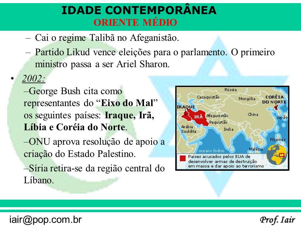 IDADE CONTEMPORÂNEA Prof. Iair iair@pop.com.br ORIENTE MÉDIO –Cai o regime Talibã no Afeganistão. –Partido Likud vence eleições para o parlamento. O p