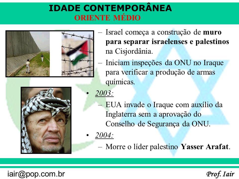IDADE CONTEMPORÂNEA Prof. Iair iair@pop.com.br ORIENTE MÉDIO –Israel começa a construção de muro para separar israelenses e palestinos na Cisjordânia.