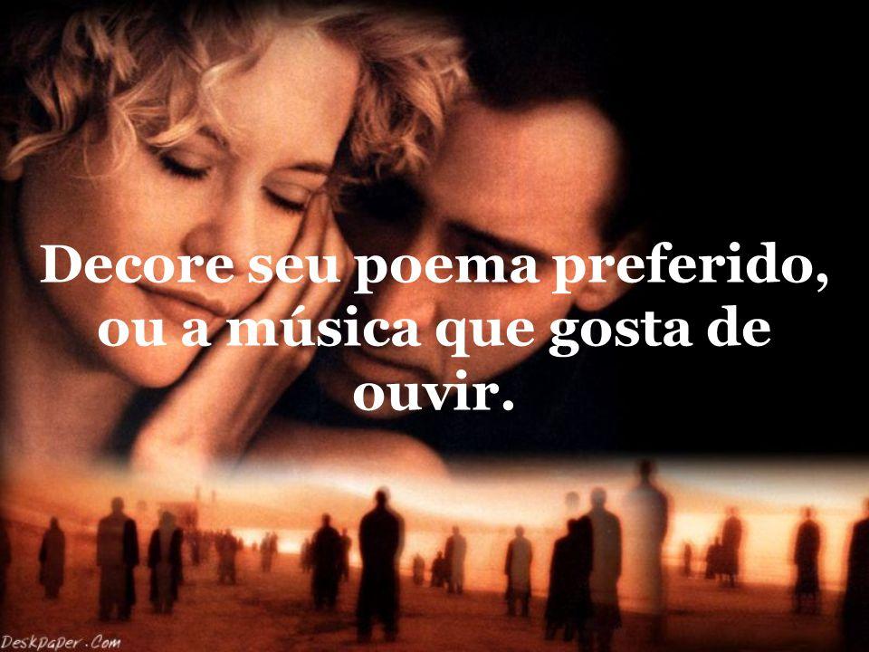 Decore seu poema preferido, ou a música que gosta de ouvir.