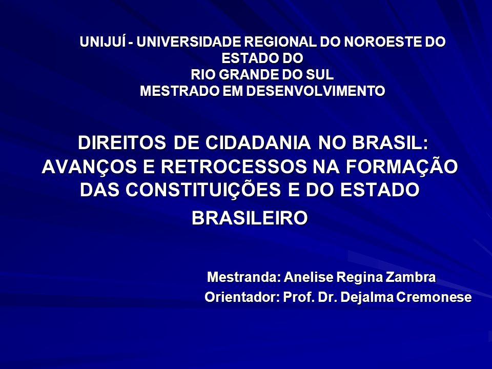 UNIJUÍ - UNIVERSIDADE REGIONAL DO NOROESTE DO ESTADO DO RIO GRANDE DO SUL MESTRADO EM DESENVOLVIMENTO DIREITOS DE CIDADANIA NO BRASIL: AVANÇOS E RETRO