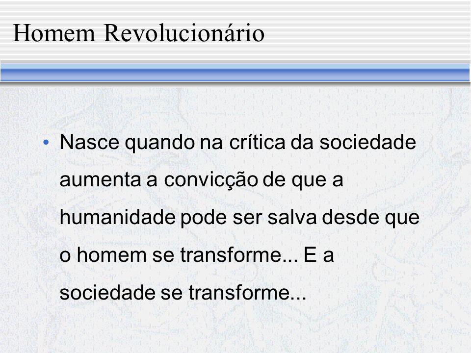 Homem Religioso e o Homem Revolucionário Ponto não comum aos dois: O revolucionário aprendeu que o novo homem não nasceu.