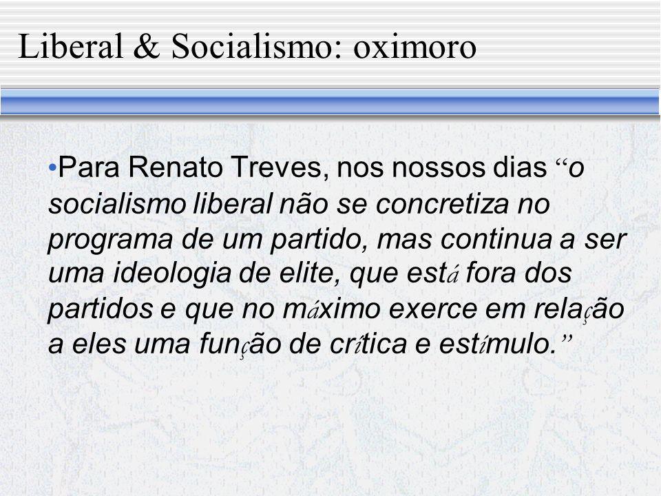 Liberal & Socialismo: oximoro Entre os v á rios tipos de socialismo apontados e criticados por Marx e Engels no Manifesto Comunista, o socialismo liberal não comparece.