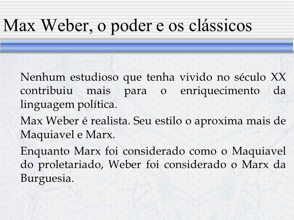 O Clássico Max Weber Nenhum estudioso que tenha vivido no século XX contribuiu mais para o enriquecimento da linguagem política.