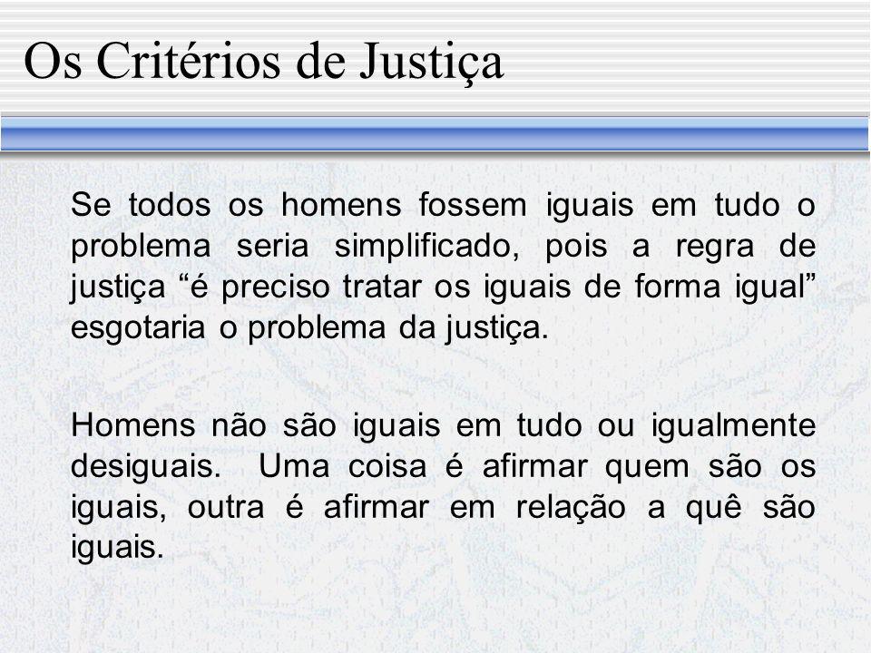 Os Critérios de Justiça O que permite julgar se uma desigualdade justifica ou legitima uma discriminação é a passagem da regra de justiça aos critérios de justiça.