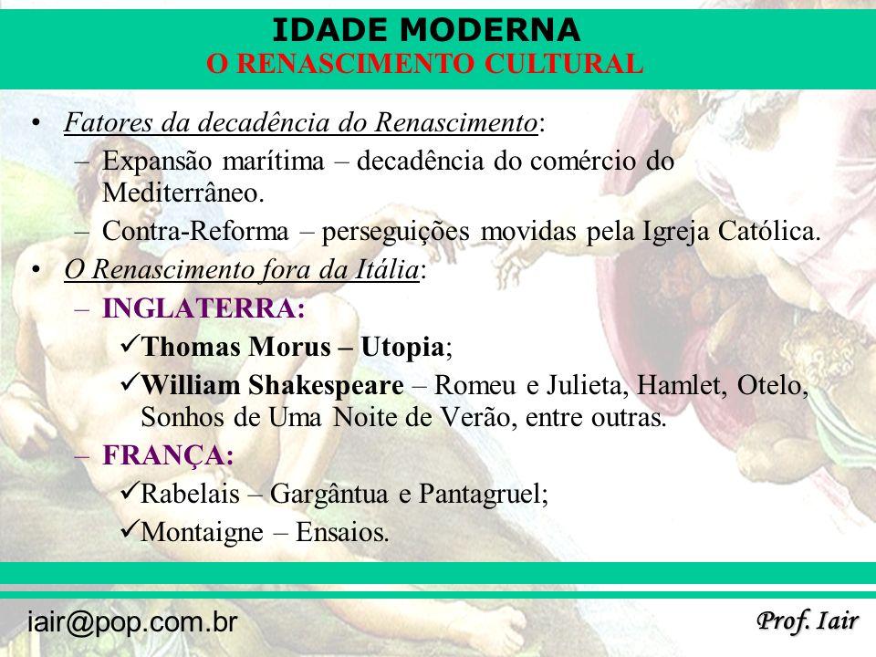 IDADE MODERNA Prof. Iair iair@pop.com.br O RENASCIMENTO CULTURAL Fatores da decadência do Renascimento: –Expansão marítima – decadência do comércio do