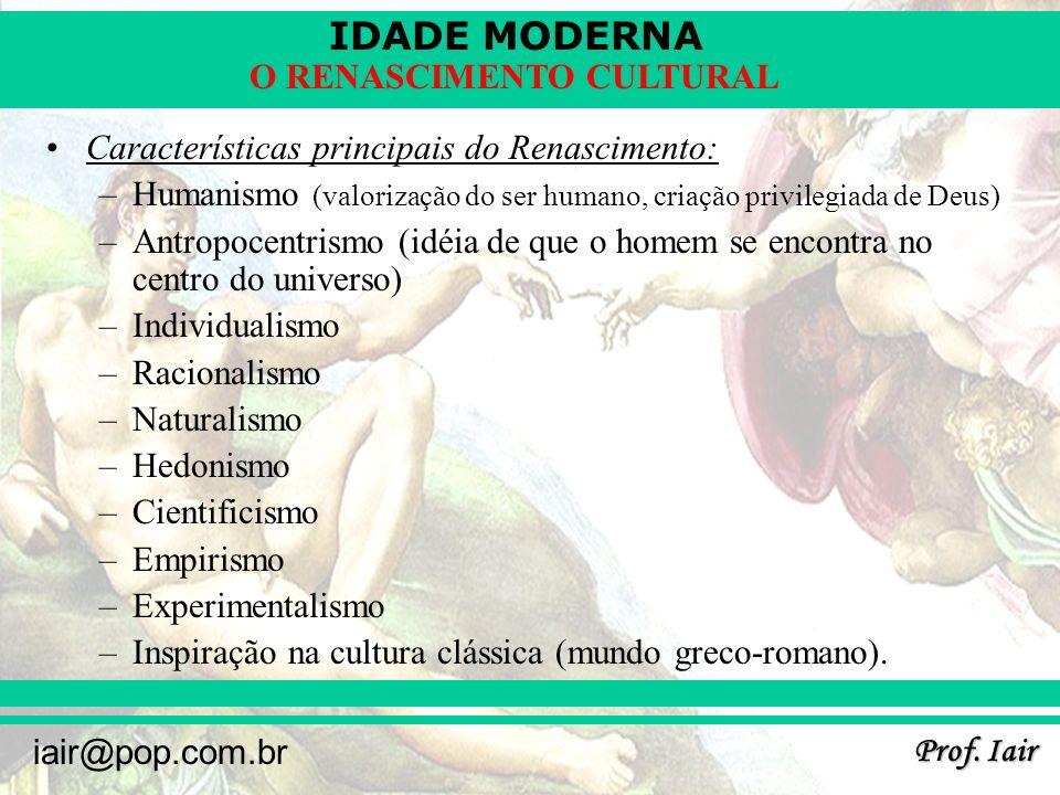 IDADE MODERNA Prof. Iair iair@pop.com.br O RENASCIMENTO CULTURAL Características principais do Renascimento: –Humanismo (valorização do ser humano, cr