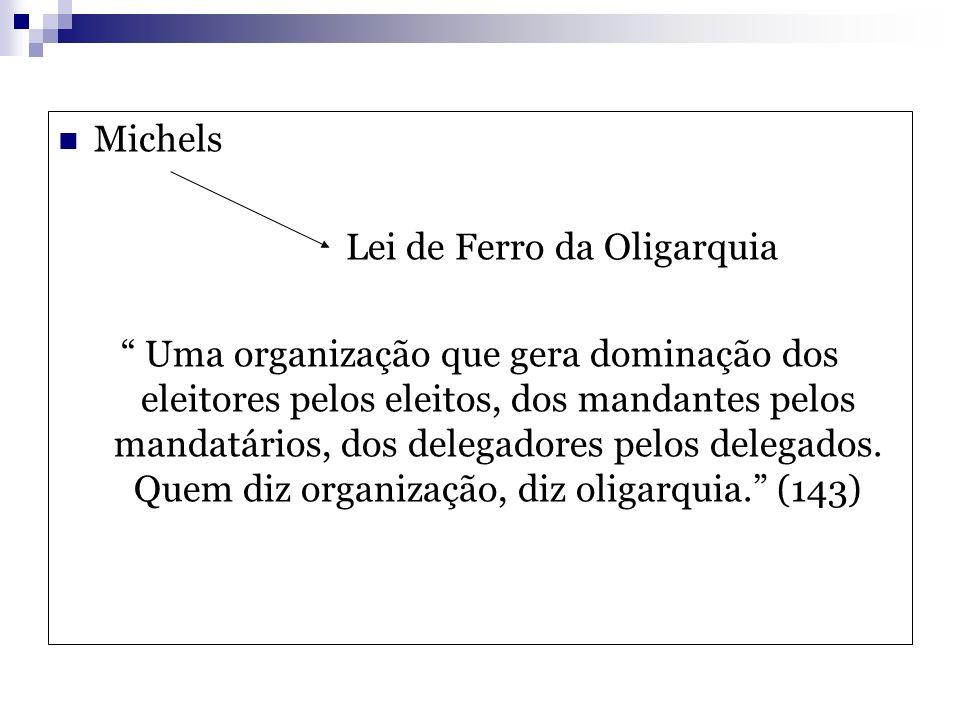 Michels Lei de Ferro da Oligarquia Uma organização que gera dominação dos eleitores pelos eleitos, dos mandantes pelos mandatários, dos delegadores pe