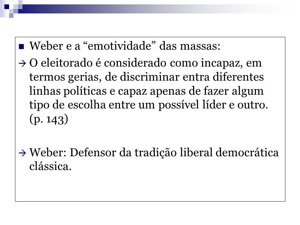 Weber e a emotividade das massas: O eleitorado é considerado como incapaz, em termos gerias, de discriminar entra diferentes linhas políticas e capaz