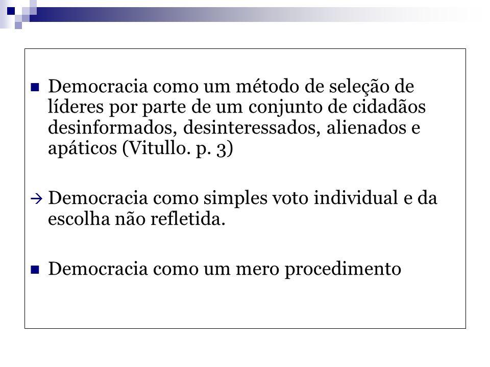Democracia como um método de seleção de líderes por parte de um conjunto de cidadãos desinformados, desinteressados, alienados e apáticos (Vitullo. p.