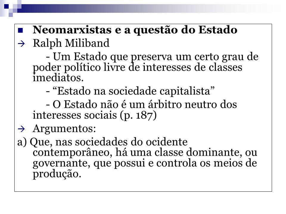 Neomarxistas e a questão do Estado Ralph Miliband - Um Estado que preserva um certo grau de poder político livre de interesses de classes imediatos. -