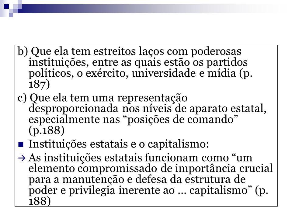 b) Que ela tem estreitos laços com poderosas instituições, entre as quais estão os partidos políticos, o exército, universidade e mídia (p. 187) c) Qu
