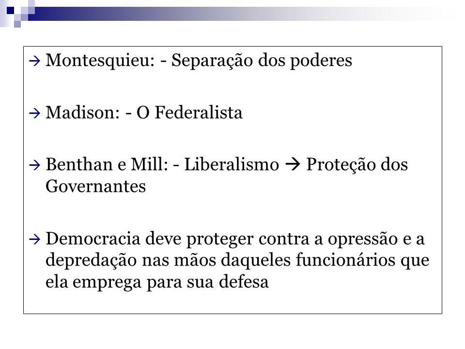 Montesquieu: - Separação dos poderes Madison: - O Federalista Benthan e Mill: - Liberalismo Proteção dos Governantes Democracia deve proteger contra a