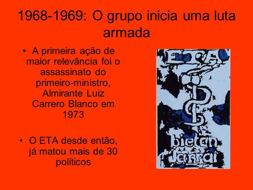 1968-1969: O grupo inicia uma luta armada A primeira ação de maior relevância foi o assassinato do primeiro-ministro, Almirante Luiz Carrero Blanco em