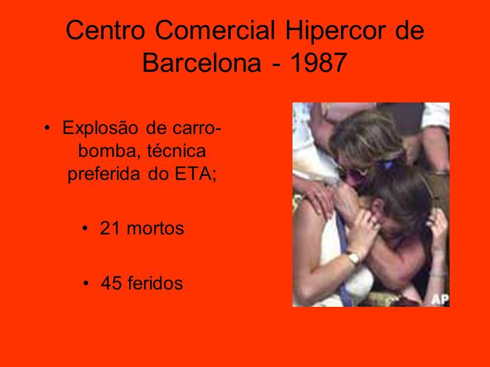 Centro Comercial Hipercor de Barcelona - 1987 Explosão de carro- bomba, técnica preferida do ETA; 21 mortos 45 feridos