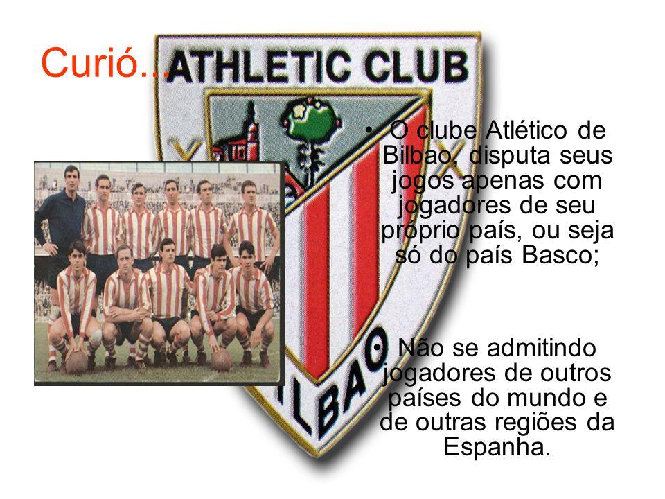 Curió... O clube Atlético de Bilbao, disputa seus jogos apenas com jogadores de seu próprio país, ou seja só do país Basco; Não se admitindo jogadores