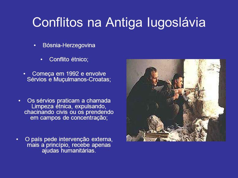 Conflitos na Antiga Iugoslávia Bósnia-Herzegovina Conflito étnico; Começa em 1992 e envolve Sérvios e Muçulmanos-Croatas; Os sérvios praticam a chamad