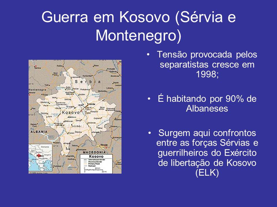 Guerra em Kosovo (Sérvia e Montenegro) Tensão provocada pelos separatistas cresce em 1998; É habitando por 90% de Albaneses Surgem aqui confrontos ent