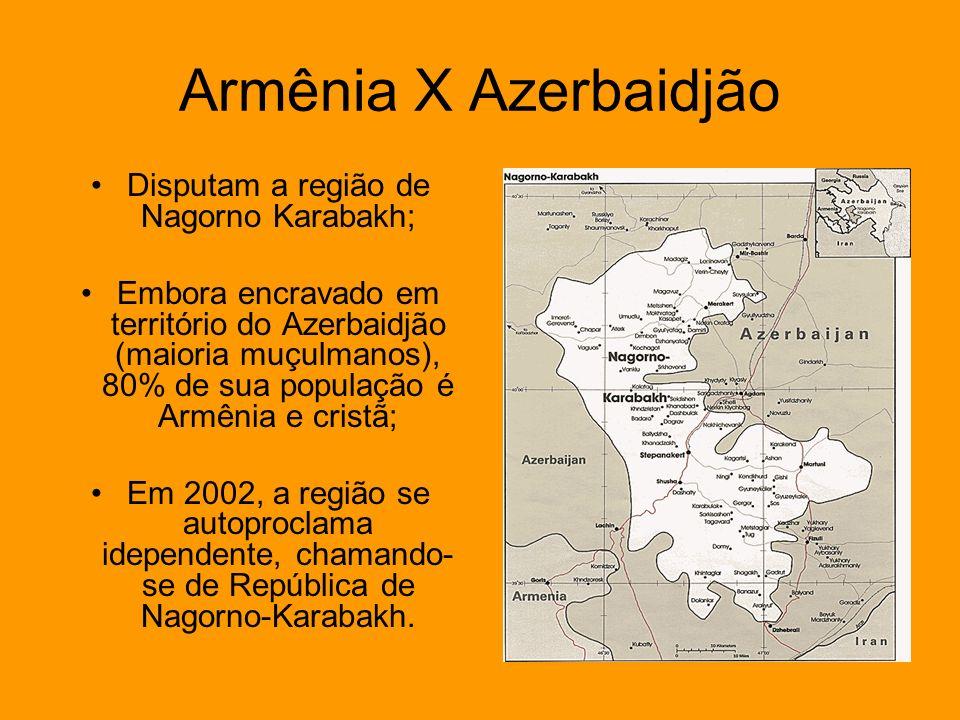 Armênia X Azerbaidjão Disputam a região de Nagorno Karabakh; Embora encravado em território do Azerbaidjão (maioria muçulmanos), 80% de sua população