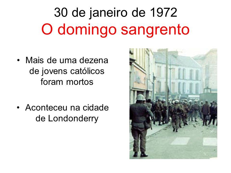 30 de janeiro de 1972 O domingo sangrento Mais de uma dezena de jovens católicos foram mortos Aconteceu na cidade de Londonderry