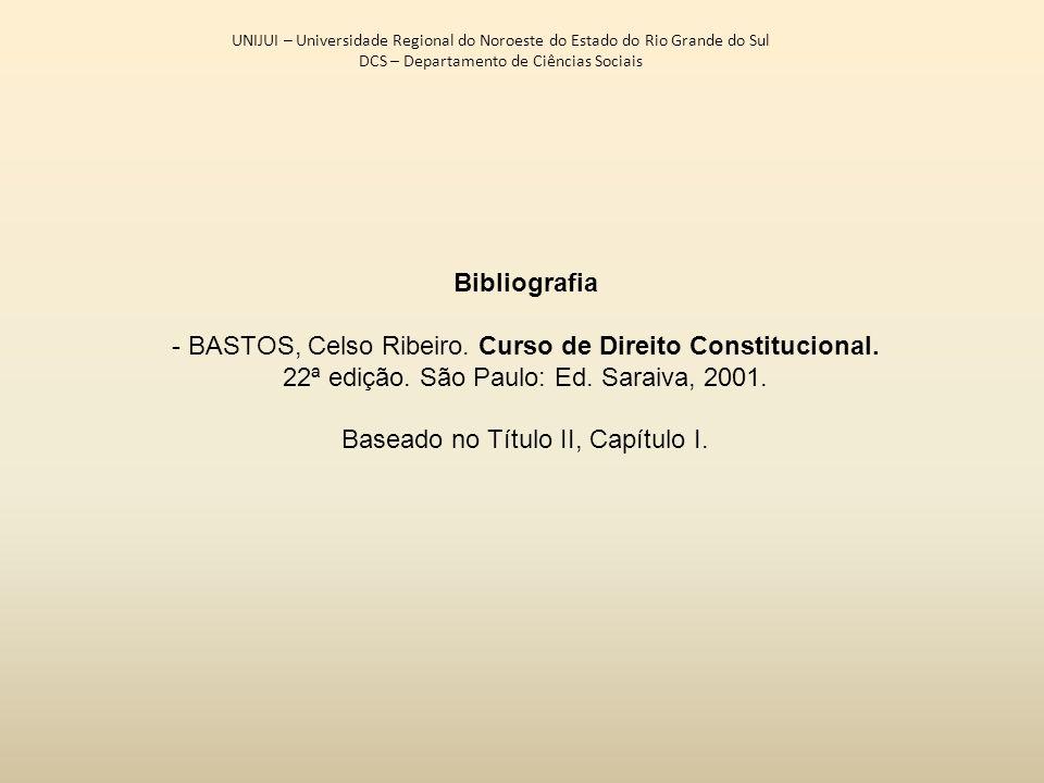 UNIJUI – Universidade Regional do Noroeste do Estado do Rio Grande do Sul DCS – Departamento de Ciências Sociais Bibliografia - BASTOS, Celso Ribeiro.