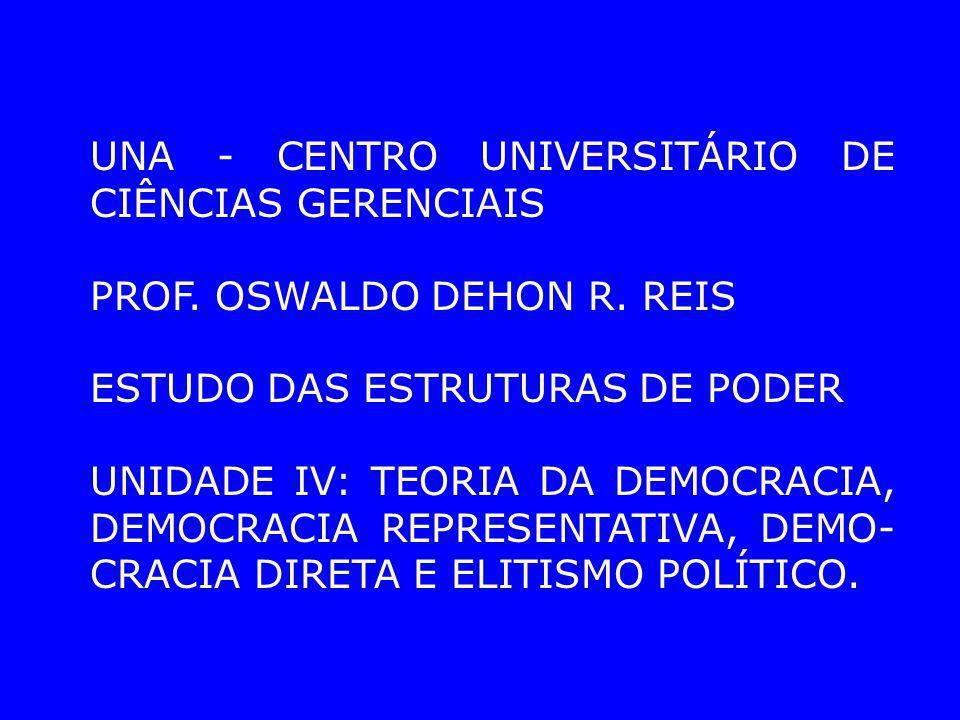 UNA - CENTRO UNIVERSITÁRIO DE CIÊNCIAS GERENCIAIS PROF. OSWALDO DEHON R. REIS ESTUDO DAS ESTRUTURAS DE PODER UNIDADE IV: TEORIA DA DEMOCRACIA, DEMOCRA