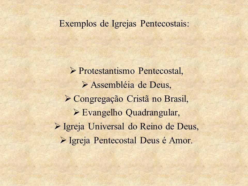 Exemplos de Igrejas Pentecostais: Protestantismo Pentecostal, Assembléia de Deus, Congregação Cristã no Brasil, Evangelho Quadrangular, Igreja Univers
