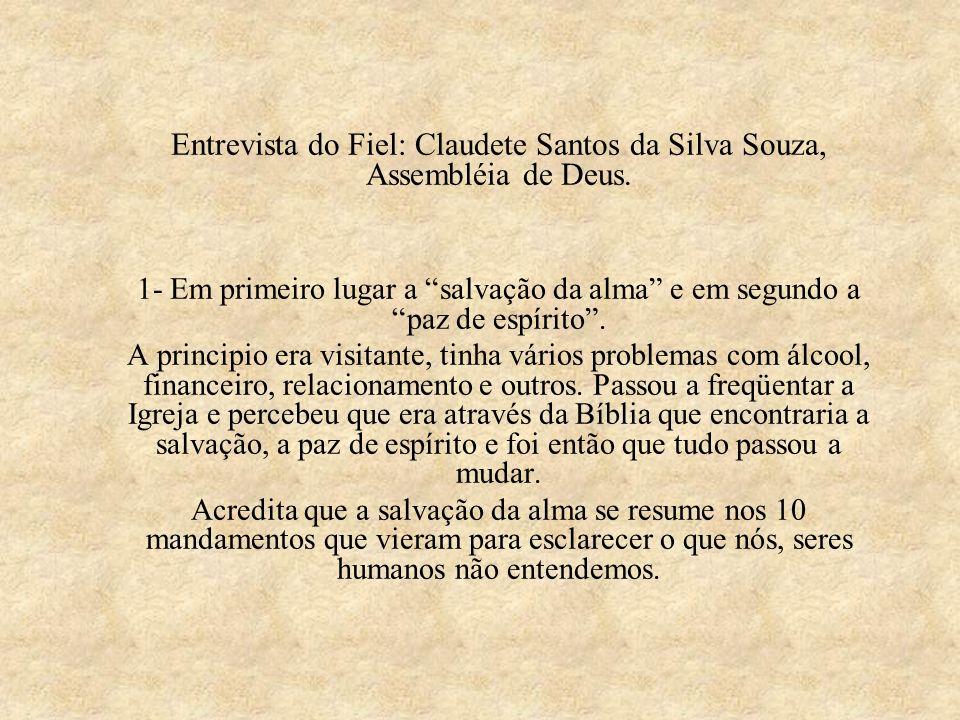 Entrevista do Fiel: Claudete Santos da Silva Souza, Assembléia de Deus. 1- Em primeiro lugar a salvação da alma e em segundo a paz de espírito. A prin