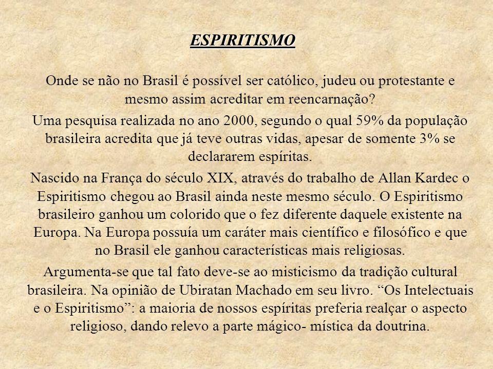 ESPIRITISMO Onde se não no Brasil é possível ser católico, judeu ou protestante e mesmo assim acreditar em reencarnação? Uma pesquisa realizada no ano