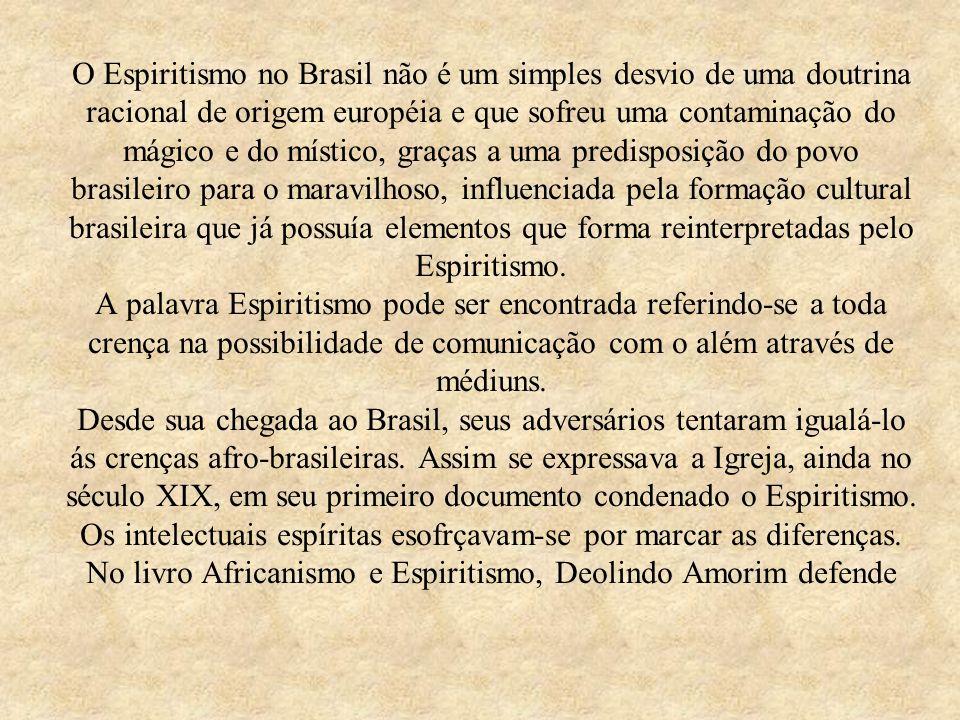 O Espiritismo no Brasil não é um simples desvio de uma doutrina racional de origem européia e que sofreu uma contaminação do mágico e do místico, graç
