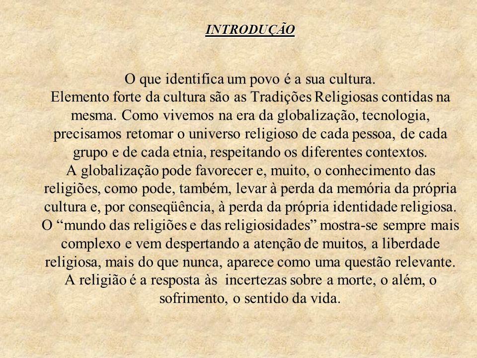 INTRODUÇÃO INTRODUÇÃO O que identifica um povo é a sua cultura. Elemento forte da cultura são as Tradições Religiosas contidas na mesma. Como vivemos