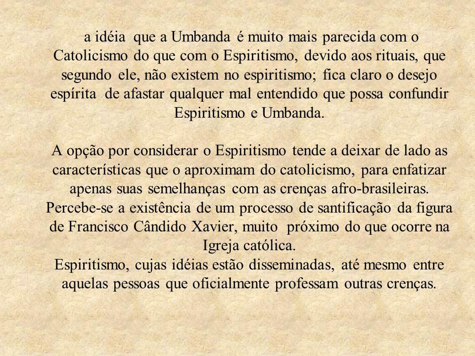 a idéia que a Umbanda é muito mais parecida com o Catolicismo do que com o Espiritismo, devido aos rituais, que segundo ele, não existem no espiritism