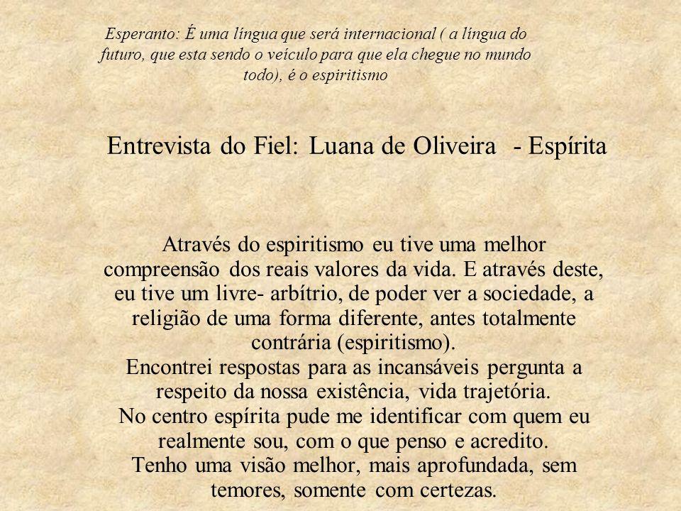 Entrevista do Fiel: Luana de Oliveira - Espírita Através do espiritismo eu tive uma melhor compreensão dos reais valores da vida. E através deste, eu