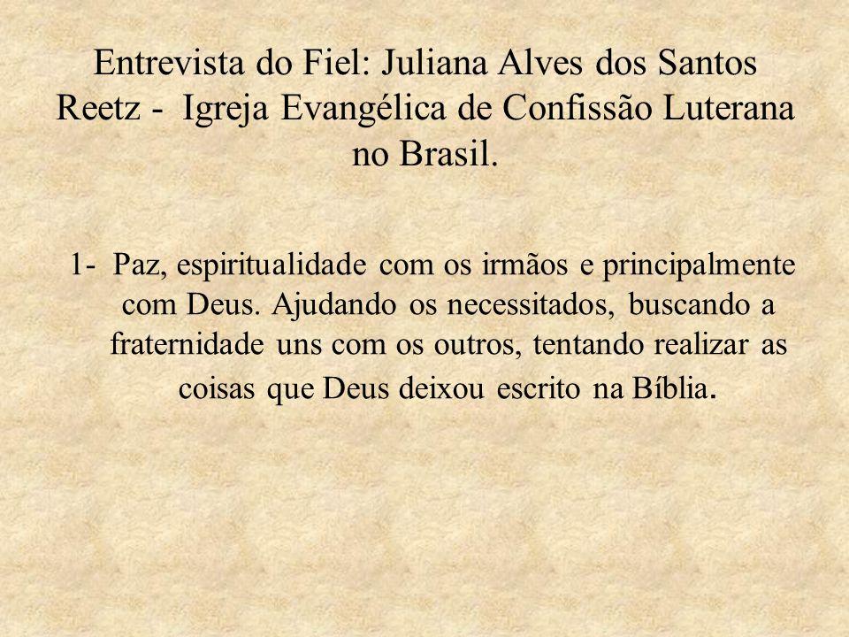 Entrevista do Fiel: Juliana Alves dos Santos Reetz - Igreja Evangélica de Confissão Luterana no Brasil. 1- Paz, espiritualidade com os irmãos e princi