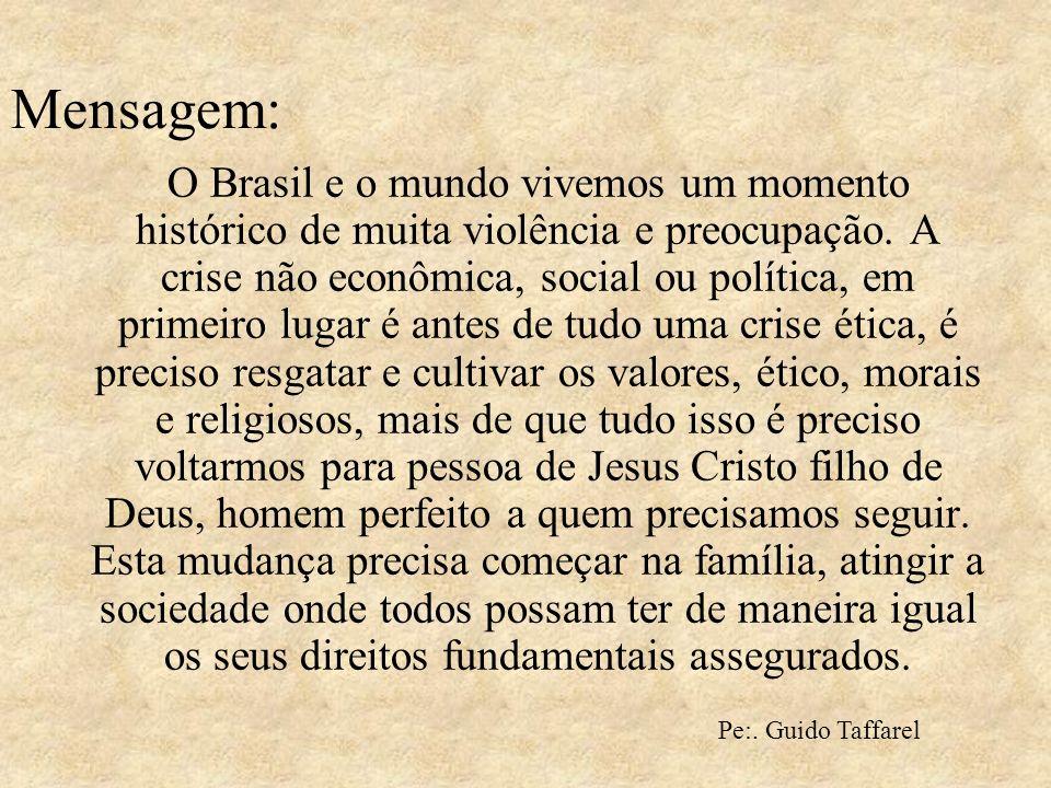 Mensagem: O Brasil e o mundo vivemos um momento histórico de muita violência e preocupação. A crise não econômica, social ou política, em primeiro lug