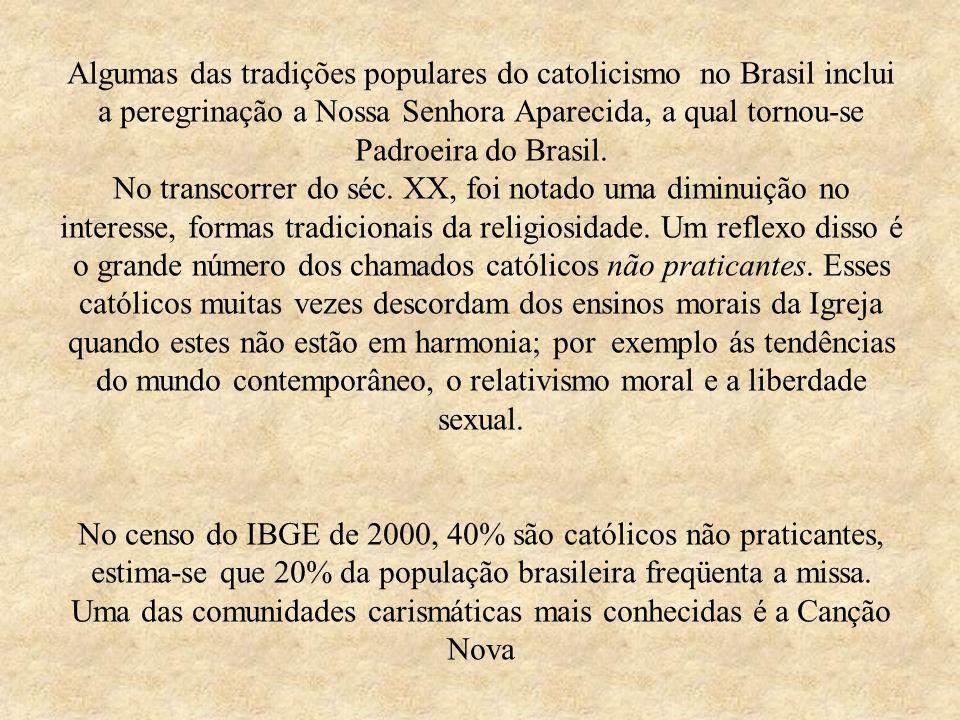 Algumas das tradições populares do catolicismo no Brasil inclui a peregrinação a Nossa Senhora Aparecida, a qual tornou-se Padroeira do Brasil. No tra