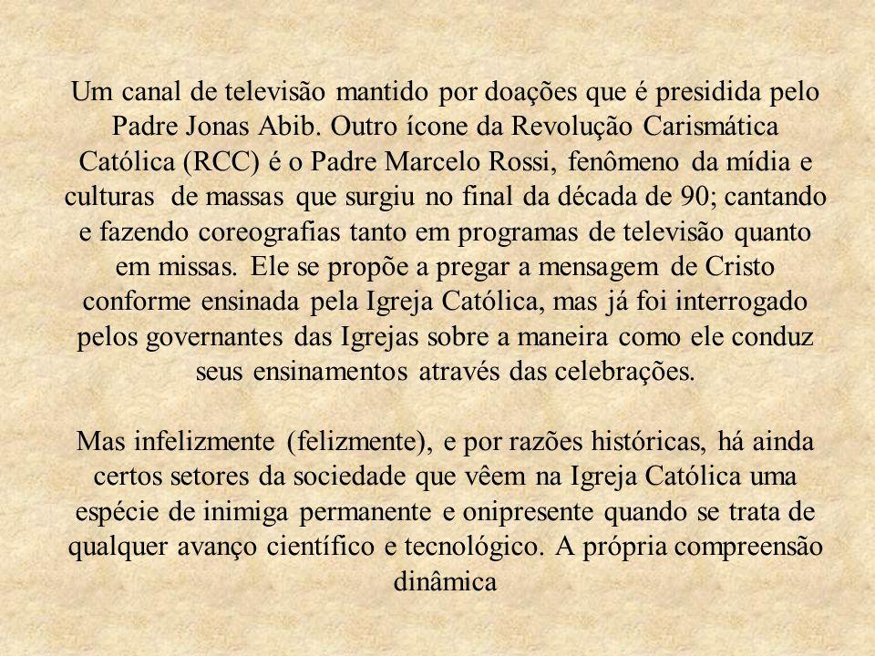 Um canal de televisão mantido por doações que é presidida pelo Padre Jonas Abib. Outro ícone da Revolução Carismática Católica (RCC) é o Padre Marcelo