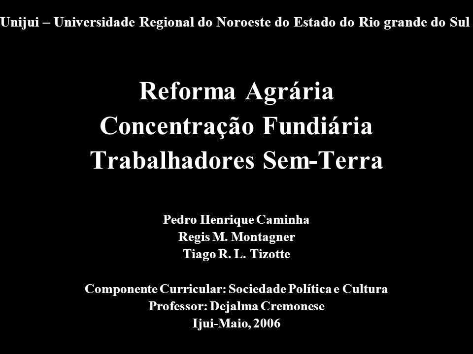Unijui – Universidade Regional do Noroeste do Estado do Rio grande do Sul Reforma Agrária Concentração Fundiária Trabalhadores Sem-Terra Pedro Henriqu