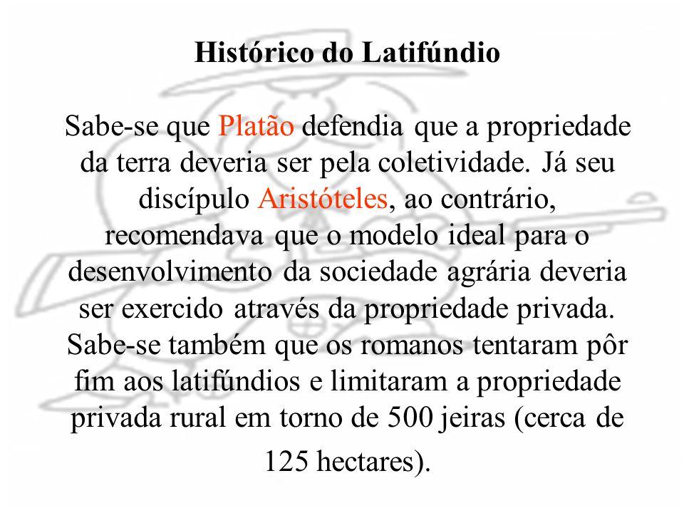 Histórico do Latifúndio Sabe-se que Platão defendia que a propriedade da terra deveria ser pela coletividade. Já seu discípulo Aristóteles, ao contrár