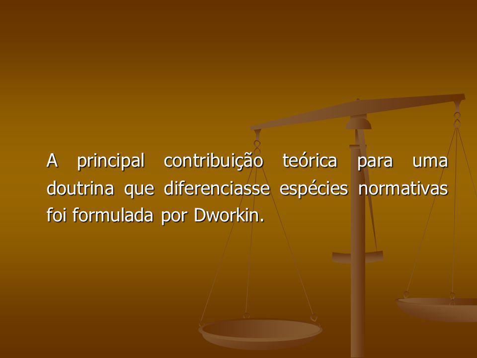 A principal contribuição teórica para uma doutrina que diferenciasse espécies normativas foi formulada por Dworkin. A principal contribuição teórica p